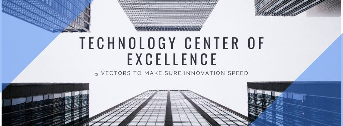 Technology Center of Excellence: 5 Vectors to Make Sure Innovation Speed